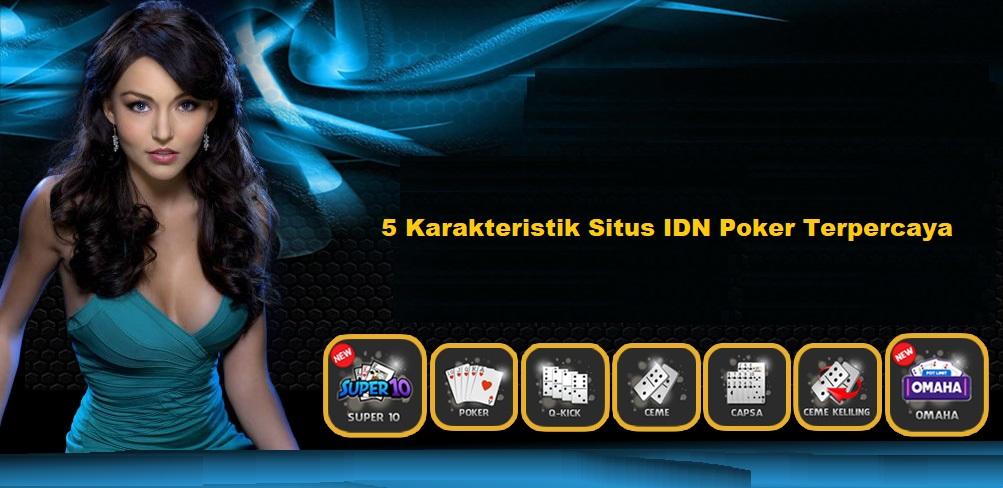 5 Karakteristik Situs IDN Poker Terpercaya