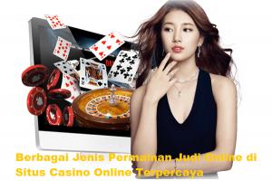 Berbagai Jenis Permainan Judi Online di Situs Casino Online Terpercaya