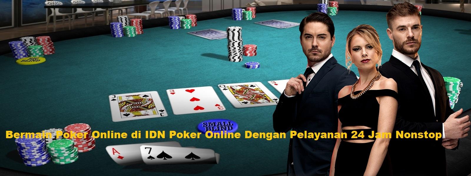 Bermain Poker Online di IDN Poker Online Dengan Pelayanan 24 Jam Nonstop