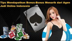 Tips Mendapatkan Bonus-Bonus Menarik dari Agen Judi Online Indonesia