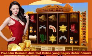 Prosedur Bermain Judi Slot Online yang Bagus Untuk Pemula